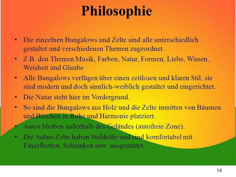 14 Philosophie Die einzelnen Bungalows und Zelte sind alle unterschiedlich gestaltet und verschiedenen Themen zugeordnet. Z.B. den Themen Musik, Farbe