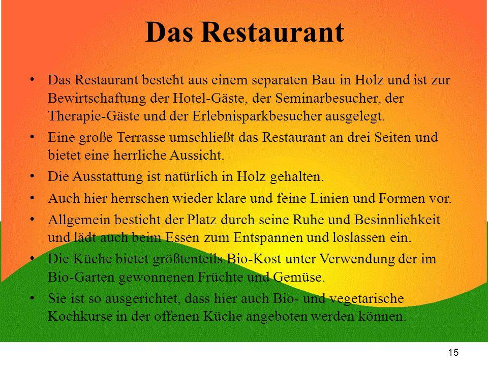 15 Das Restaurant Das Restaurant besteht aus einem separaten Bau in Holz und ist zur Bewirtschaftung der Hotel-Gäste, der Seminarbesucher, der Therapi