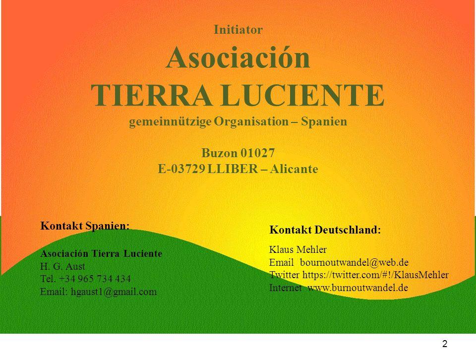 2 Initiator Asociación TIERRA LUCIENTE gemeinnützige Organisation – Spanien Buzon 01027 E-03729 LLIBER – Alicante Kontakt Spanien: Asociación Tierra L