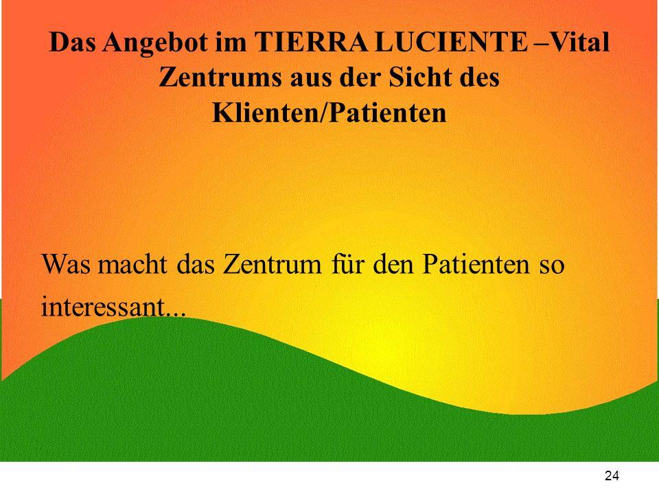 24 Das Angebot im TIERRA LUCIENTE –Vital Zentrums aus der Sicht des Klienten/Patienten Was macht das Zentrum für den Patienten so interessant...