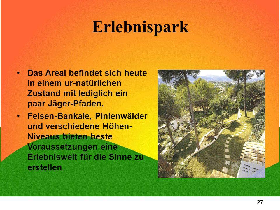 27 Erlebnispark Das Areal befindet sich heute in einem ur-natürlichen Zustand mit lediglich ein paar Jäger-Pfaden. Felsen-Bankale, Pinienwälder und ve