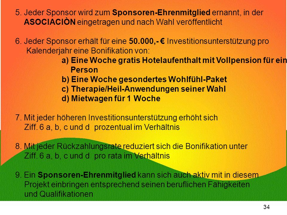 34 5. Jeder Sponsor wird zum Sponsoren-Ehrenmitglied ernannt, in der ASOCIACIÒN eingetragen und nach Wahl veröffentlicht 6. Jeder Sponsor erhält für e