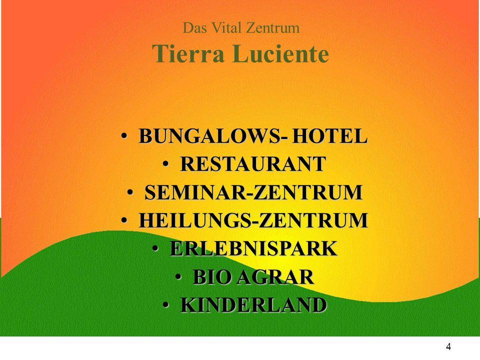 4 Das Vital Zentrum Tierra Luciente BUNGALOWS- HOTEL BUNGALOWS- HOTEL RESTAURANT RESTAURANT SEMINAR-ZENTRUM SEMINAR-ZENTRUM HEILUNGS-ZENTRUM HEILUNGS-