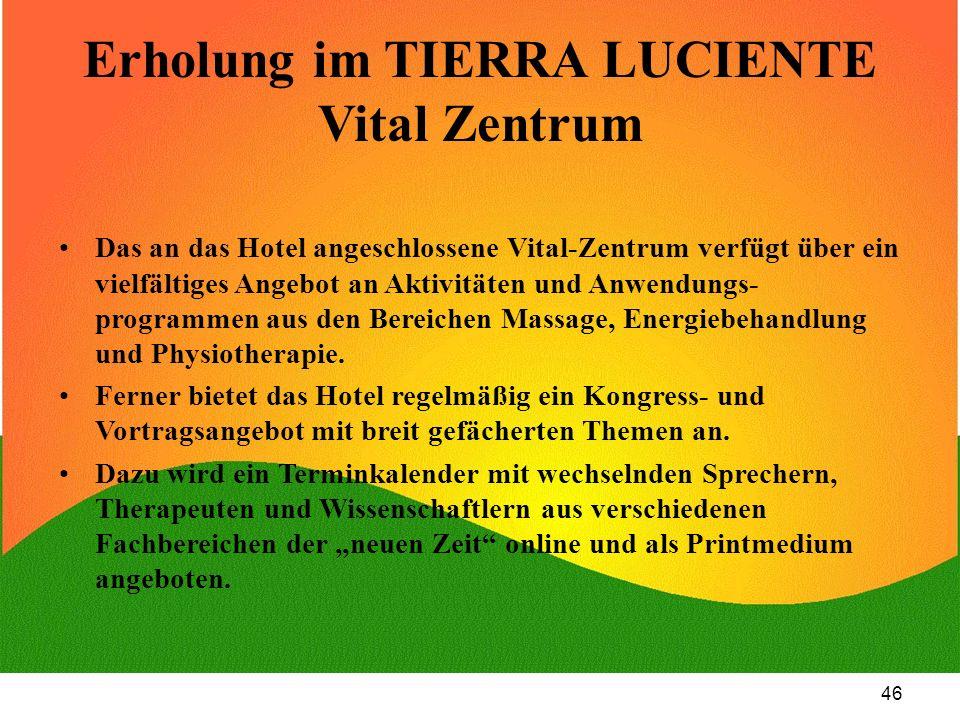 46 Erholung im TIERRA LUCIENTE Vital Zentrum Das an das Hotel angeschlossene Vital-Zentrum verfügt über ein vielfältiges Angebot an Aktivitäten und An