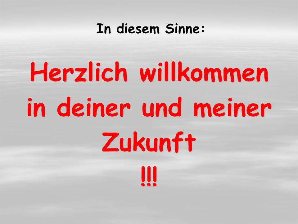 In diesem Sinne: Herzlich willkommen in deiner und meiner Zukunft!!.