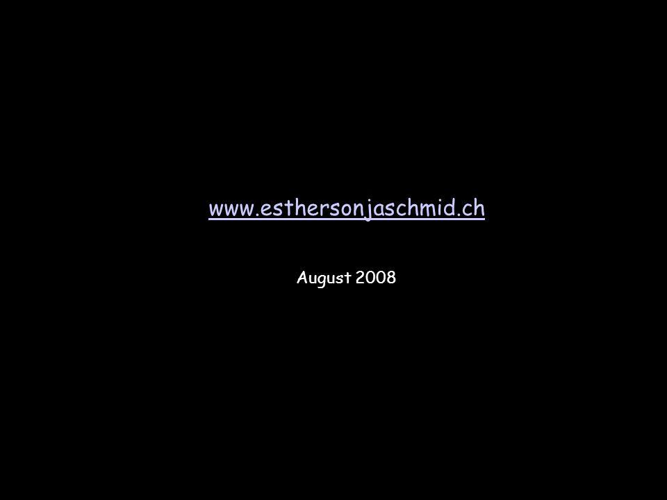 In diesem Sinne: Herzlich willkommen in deiner und meiner Zukunft!!! www.esthersonjaschmid.ch August 2008