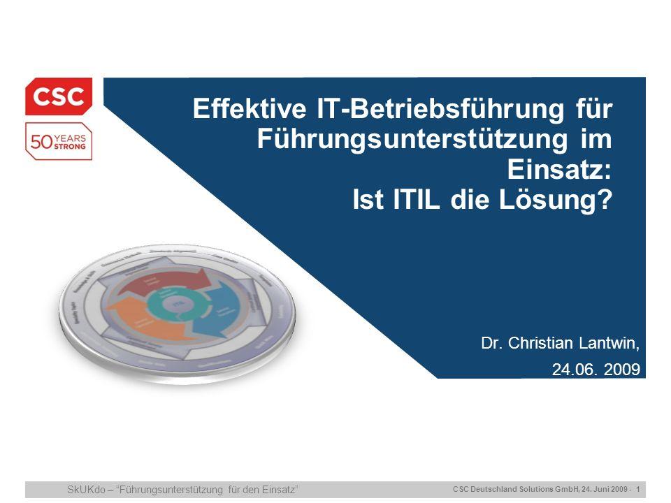 CSC Deutschland Solutions GmbH, 24. Juni 2009 - 1 SkUKdo – Führungsunterstützung für den Einsatz Effektive IT-Betriebsführung für Führungsunterstützun