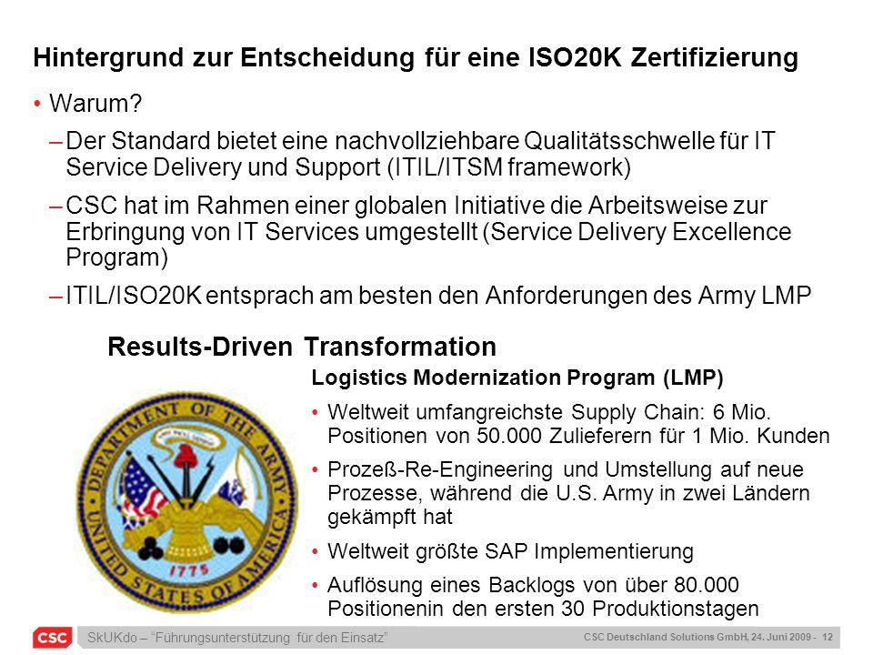 SkUKdo – Führungsunterstützung für den Einsatz CSC Deutschland Solutions GmbH, 24. Juni 2009 - 12 Hintergrund zur Entscheidung für eine ISO20K Zertifi