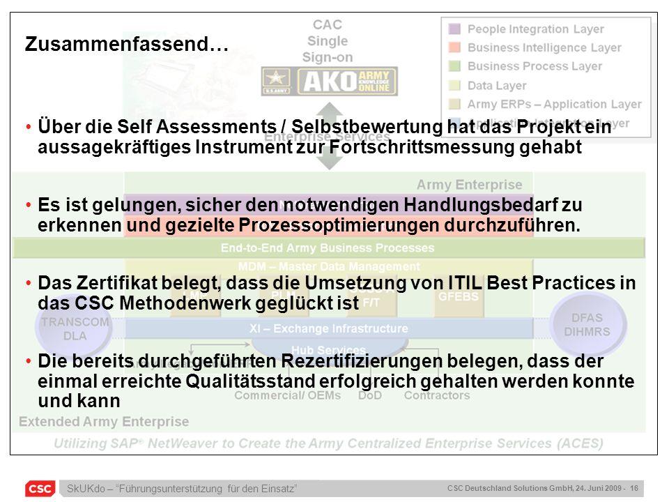 SkUKdo – Führungsunterstützung für den Einsatz CSC Deutschland Solutions GmbH, 24. Juni 2009 - 16 Zusammenfassend… Über die Self Assessments / Selbstb