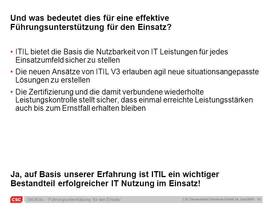 SkUKdo – Führungsunterstützung für den Einsatz CSC Deutschland Solutions GmbH, 24. Juni 2009 - 18 Und was bedeutet dies für eine effektive Führungsunt