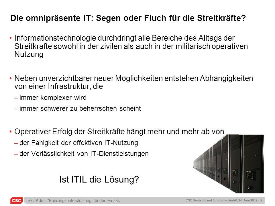 SkUKdo – Führungsunterstützung für den Einsatz CSC Deutschland Solutions GmbH, 24. Juni 2009 - 2 Die omnipräsente IT: Segen oder Fluch für die Streitk