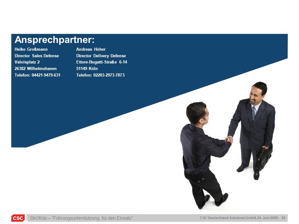 SkUKdo – Führungsunterstützung für den Einsatz CSC Deutschland Solutions GmbH, 24. Juni 2009 - 20 Ansprechpartner: Heiko GroßmannAndreas Höher Directo