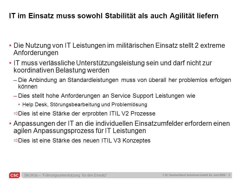 SkUKdo – Führungsunterstützung für den Einsatz CSC Deutschland Solutions GmbH, 24. Juni 2009 - 5 IT im Einsatz muss sowohl Stabilität als auch Agilitä