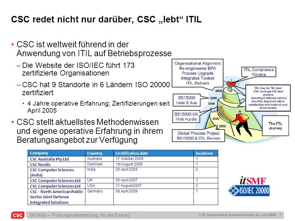 SkUKdo – Führungsunterstützung für den Einsatz CSC Deutschland Solutions GmbH, 24. Juni 2009 - 7 CSC redet nicht nur darüber, CSC lebt ITIL CSC ist we