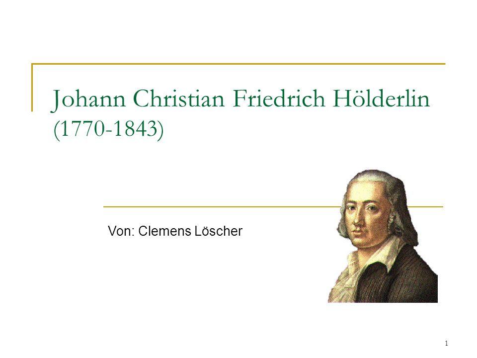 1 Johann Christian Friedrich Hölderlin (1770-1843) Von: Clemens Löscher