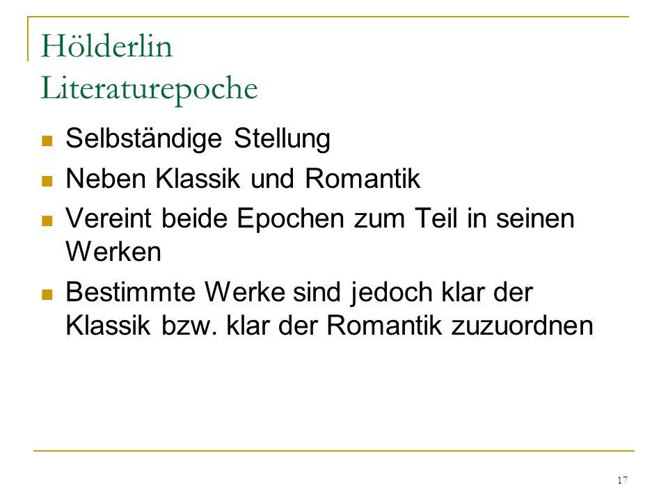 17 Hölderlin Literaturepoche Selbständige Stellung Neben Klassik und Romantik Vereint beide Epochen zum Teil in seinen Werken Bestimmte Werke sind jed