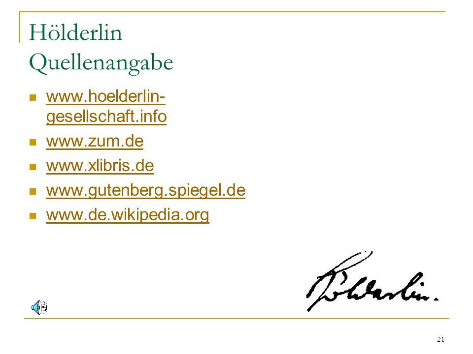 21 Hölderlin Quellenangabe www.hoelderlin- gesellschaft.info www.hoelderlin- gesellschaft.info www.zum.de www.xlibris.de www.gutenberg.spiegel.de www.