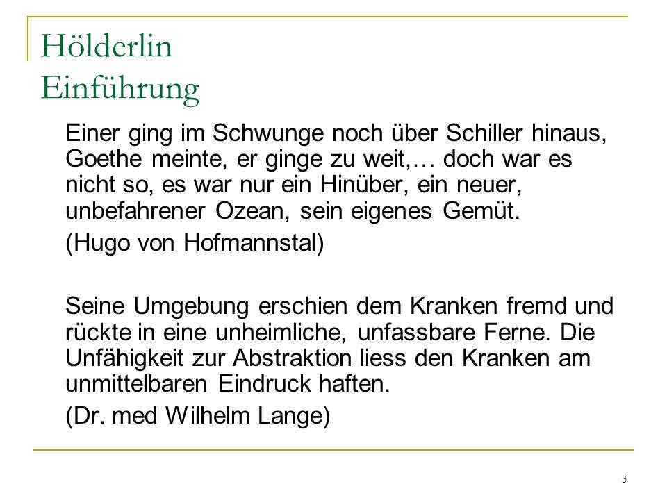 3 Hölderlin Einführung Einer ging im Schwunge noch über Schiller hinaus, Goethe meinte, er ginge zu weit,… doch war es nicht so, es war nur ein Hinübe