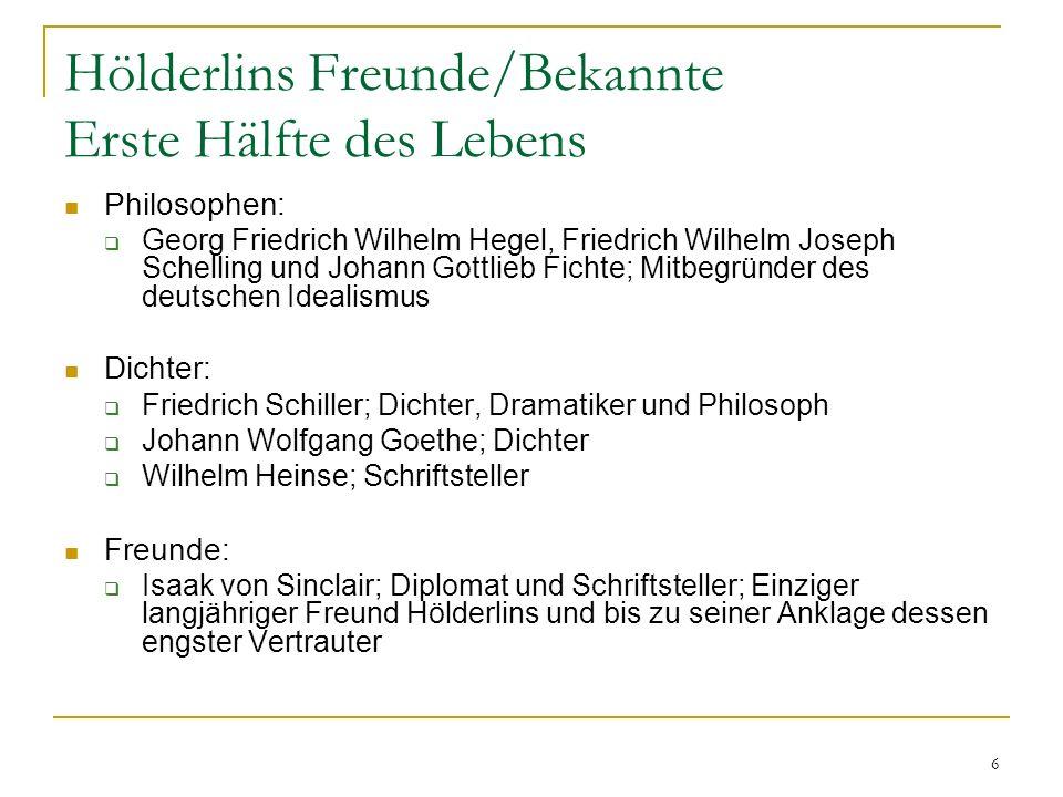 6 Hölderlins Freunde/Bekannte Erste Hälfte des Lebens Philosophen: Georg Friedrich Wilhelm Hegel, Friedrich Wilhelm Joseph Schelling und Johann Gottli