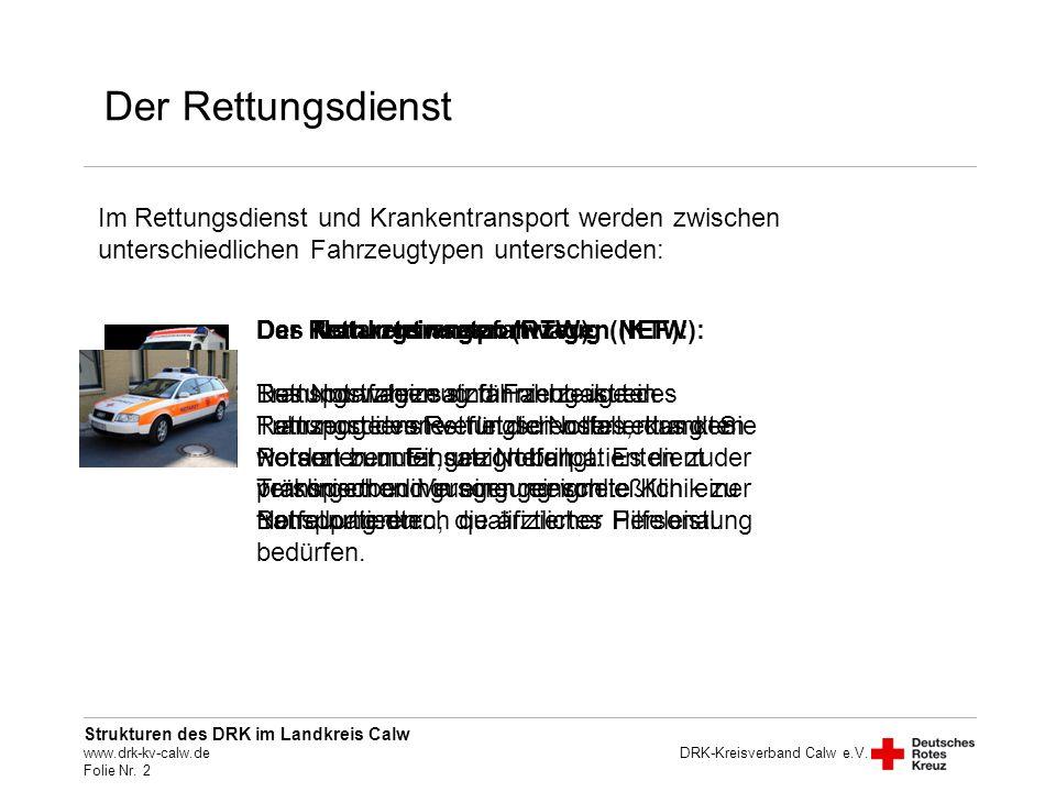 Strukturen des DRK im Landkreis Calw www.drk-kv-calw.de Folie Nr. 2 DRK-Kreisverband Calw e.V. Der Rettungsdienst Im Rettungsdienst und Krankentranspo