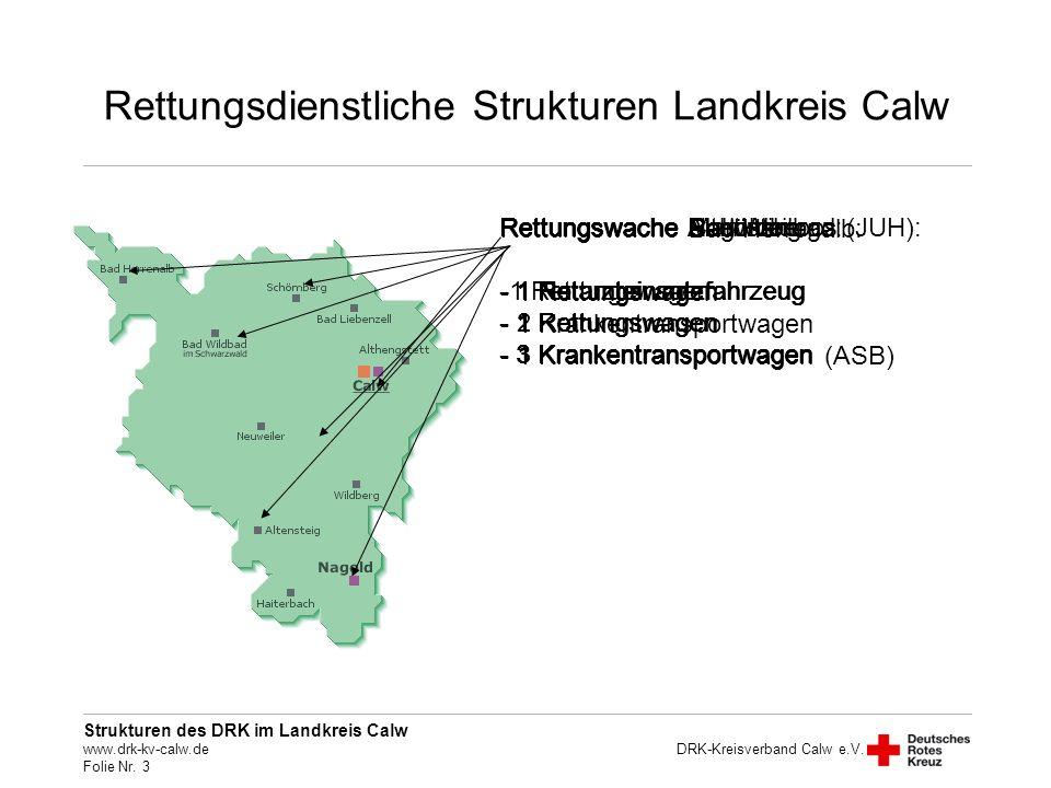 Strukturen des DRK im Landkreis Calw www.drk-kv-calw.de Folie Nr. 3 DRK-Kreisverband Calw e.V. Rettungsdienstliche Strukturen Landkreis Calw Rettungsw