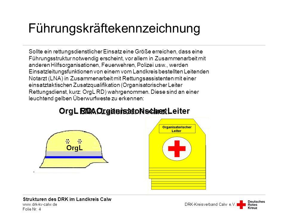 Strukturen des DRK im Landkreis Calw www.drk-kv-calw.de Folie Nr. 4 DRK-Kreisverband Calw e.V. Führungskräftekennzeichnung Sollte ein rettungsdienstli