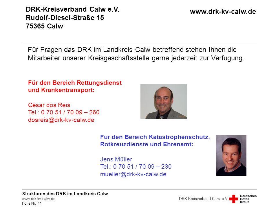 Strukturen des DRK im Landkreis Calw www.drk-kv-calw.de Folie Nr. 41 DRK-Kreisverband Calw e.V. Für Fragen das DRK im Landkreis Calw betreffend stehen