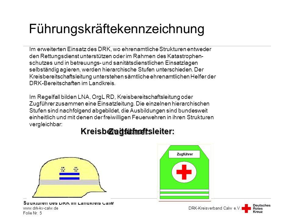 Strukturen des DRK im Landkreis Calw www.drk-kv-calw.de Folie Nr. 5 DRK-Kreisverband Calw e.V. Führungskräftekennzeichnung Im erweiterten Einsatz des