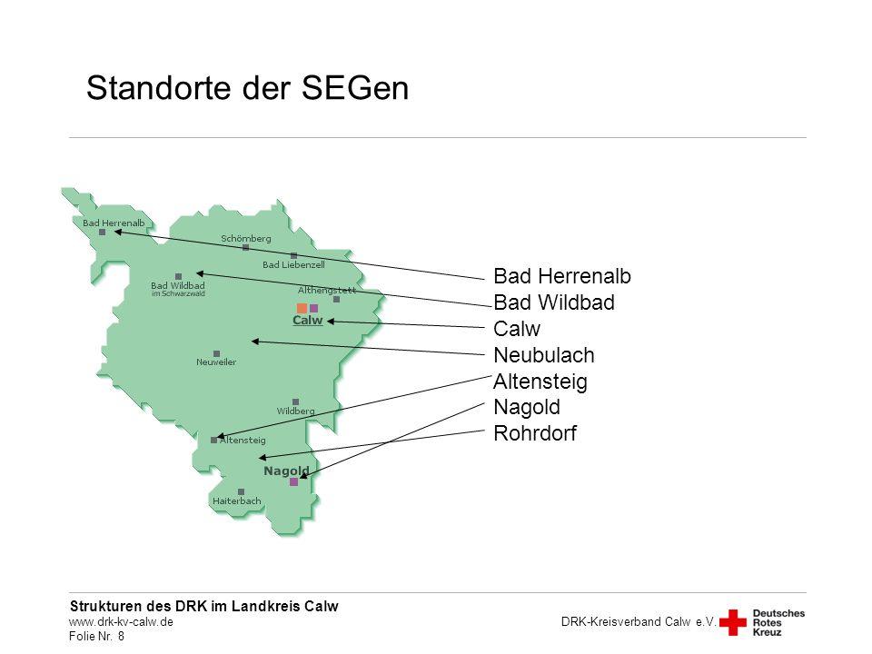 Strukturen des DRK im Landkreis Calw www.drk-kv-calw.de Folie Nr. 8 DRK-Kreisverband Calw e.V. Standorte der SEGen Bad Herrenalb Bad Wildbad Calw Neub