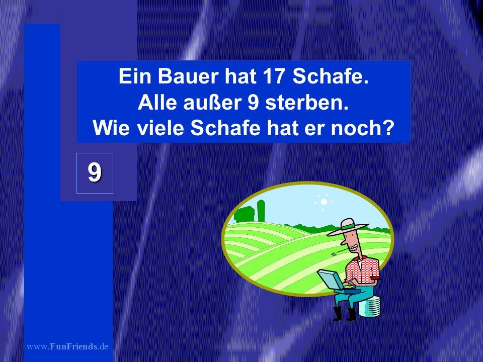 www.FunFriends.de Ein Bauer hat 17 Schafe. Alle außer 9 sterben. Wie viele Schafe hat er noch? 9