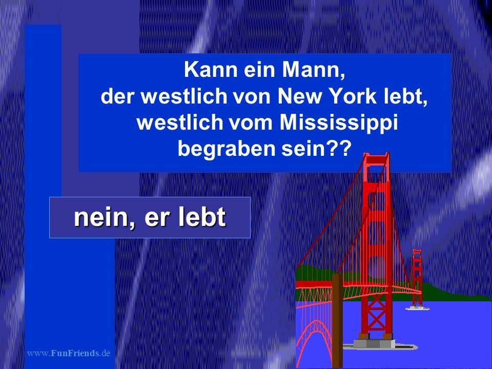 www.FunFriends.de Kann ein Mann, der westlich von New York lebt, westlich vom Mississippi begraben sein?.