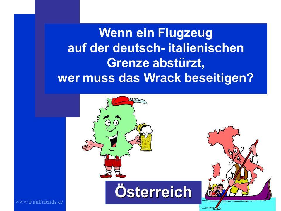 www.FunFriends.de Wenn ein Flugzeug auf der deutsch- italienischen Grenze abstürzt, wer muss das Wrack beseitigen.