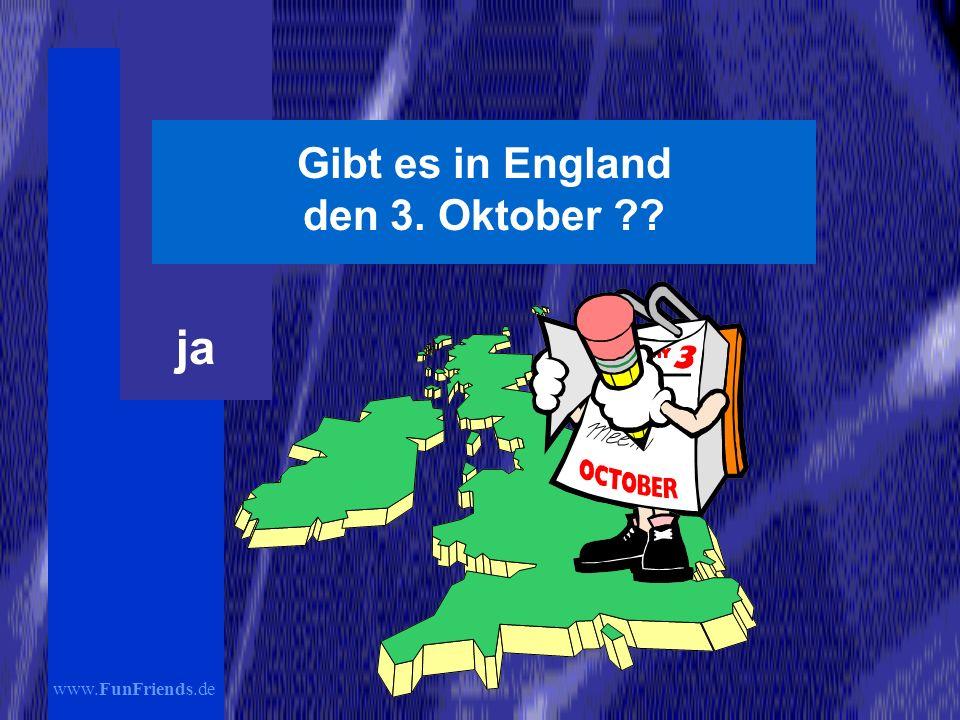 www.FunFriends.de Gibt es in England den 3. Oktober ?? ja