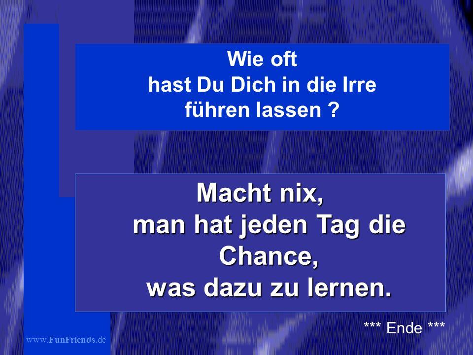 www.FunFriends.de Wie oft hast Du Dich in die Irre führen lassen .