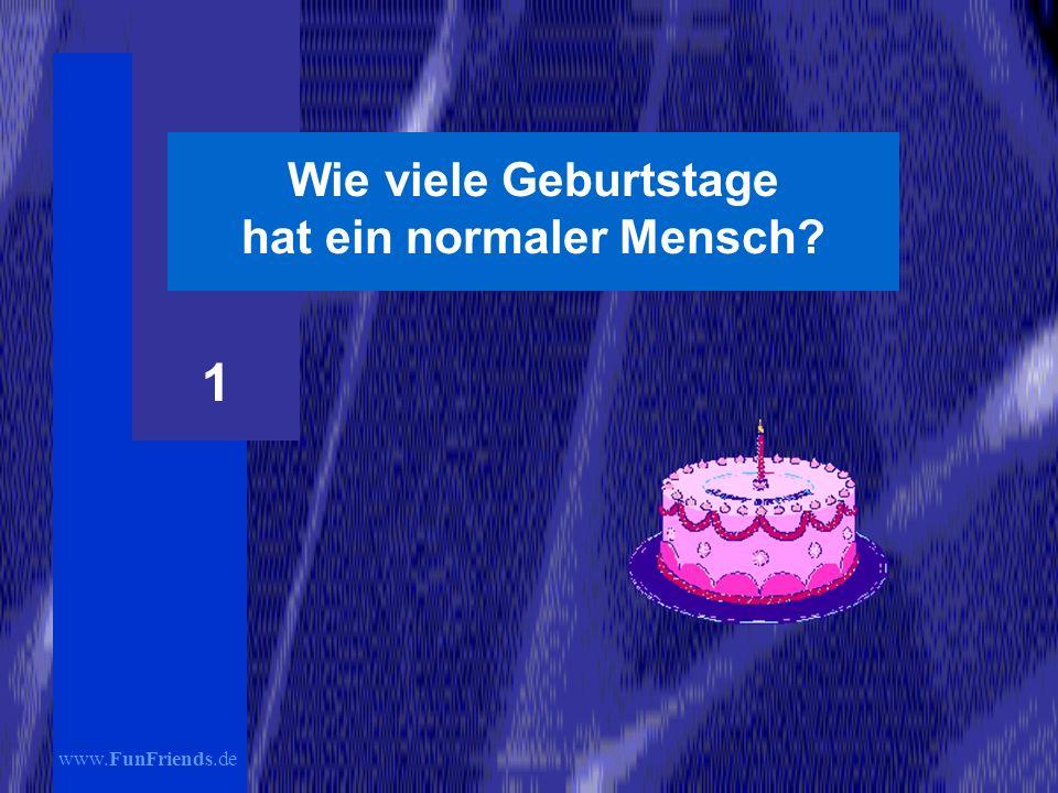 www.FunFriends.de Wie viele Geburtstage hat ein normaler Mensch? 1