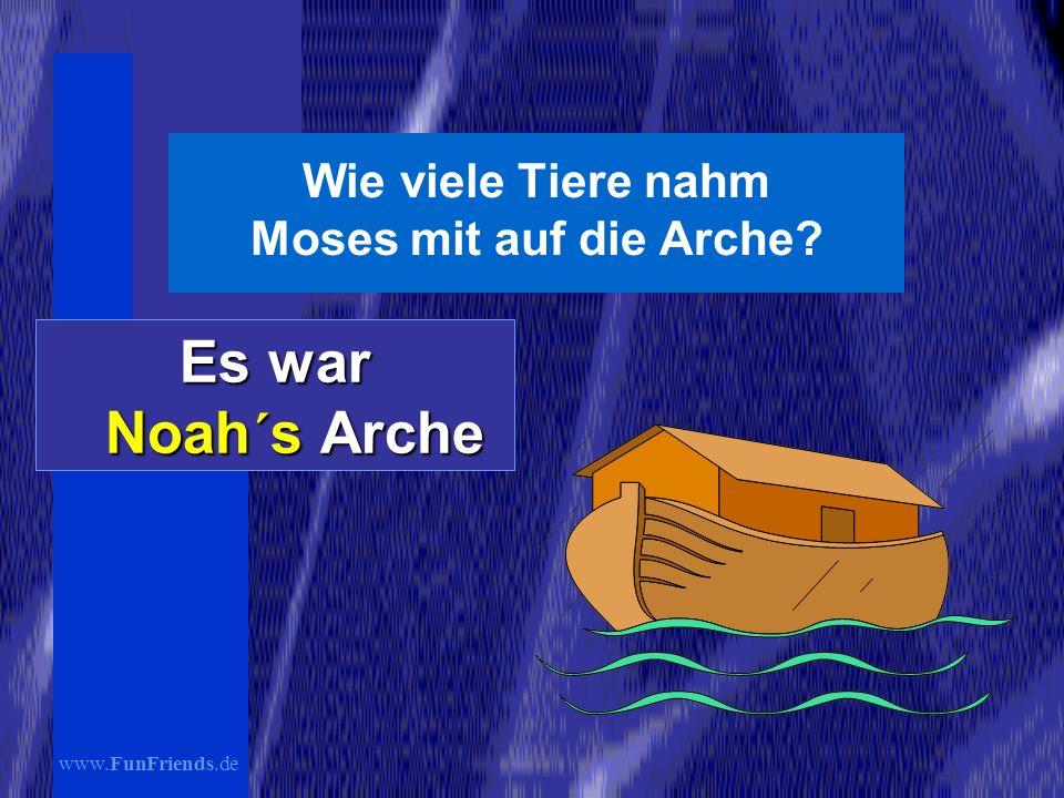 www.FunFriends.de Wie viele Tiere nahm Moses mit auf die Arche? Es war Noah´s Arche