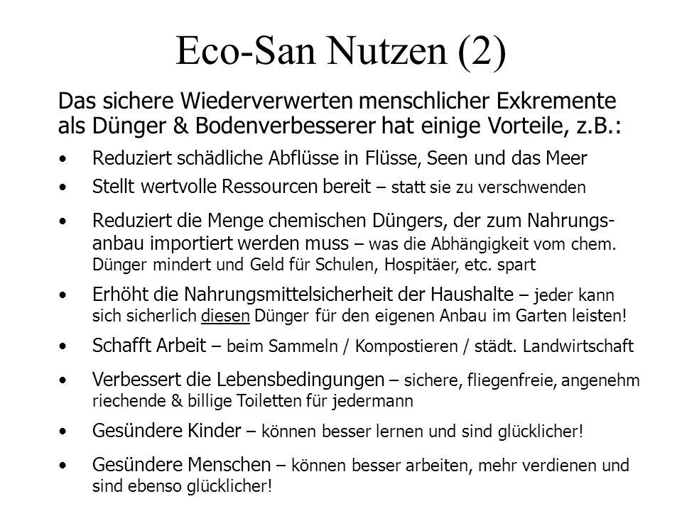 Eco-San Nutzen (2) Das sichere Wiederverwerten menschlicher Exkremente als Dünger & Bodenverbesserer hat einige Vorteile, z.B.: Erhöht die Nahrungsmit