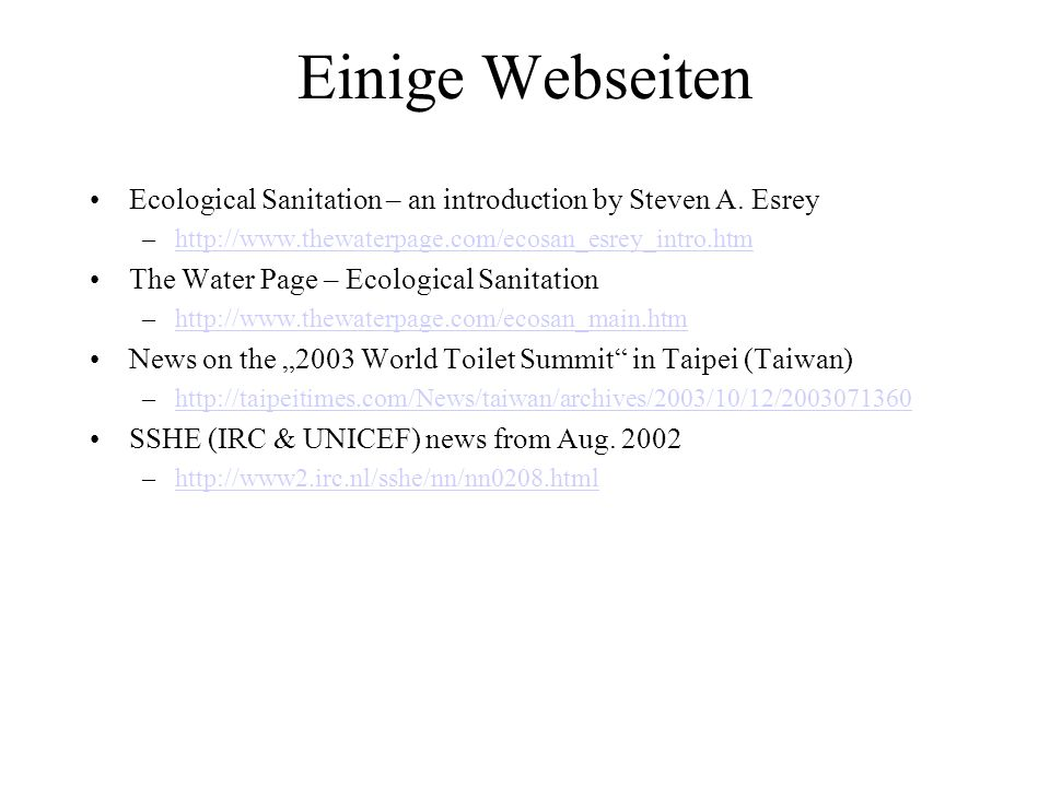 Einige Webseiten Ecological Sanitation – an introduction by Steven A. Esrey –http://www.thewaterpage.com/ecosan_esrey_intro.htmhttp://www.thewaterpage