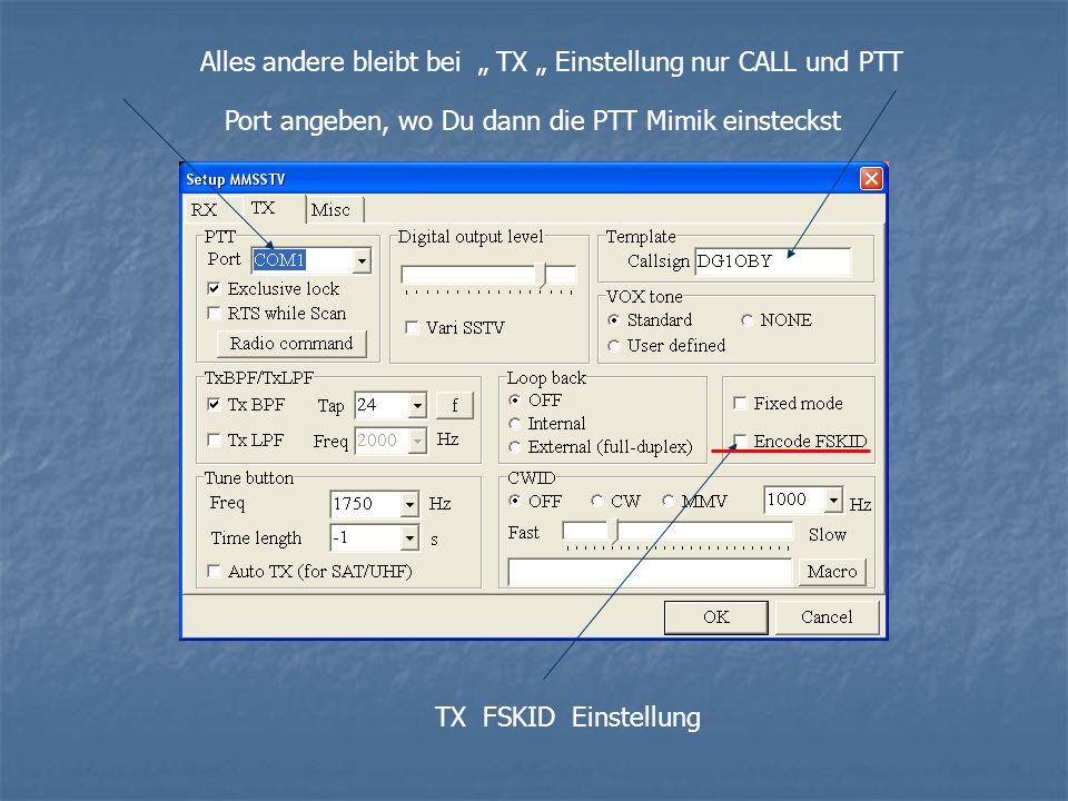 TX FSKID Einstellung Alles andere bleibt bei TX Einstellung nur CALL und PTT Port angeben, wo Du dann die PTT Mimik einsteckst