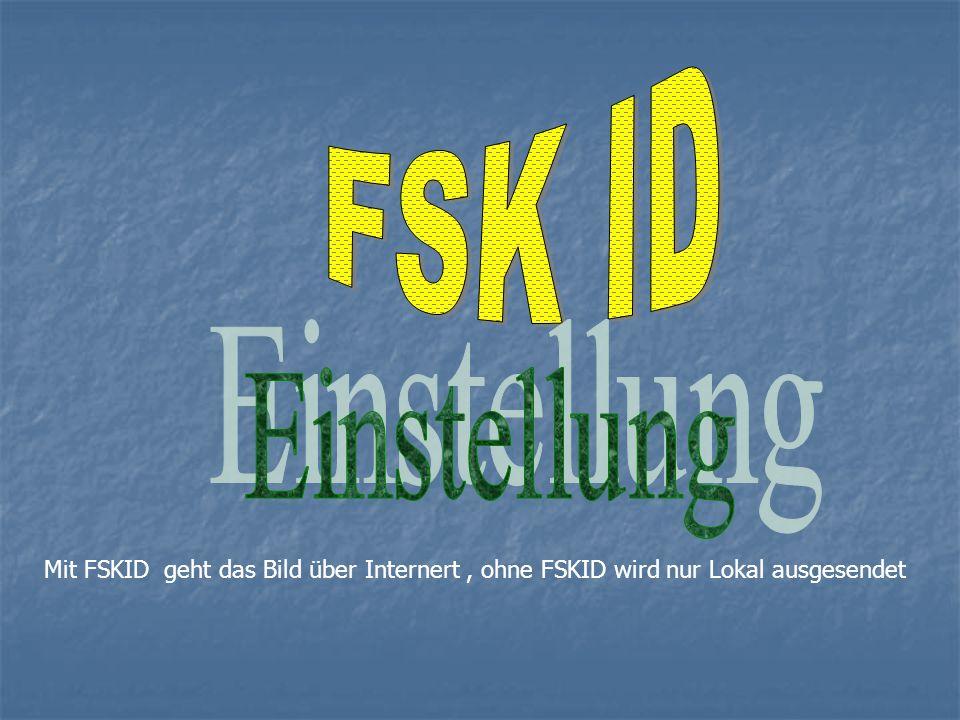 Mit FSKID geht das Bild über Internert, ohne FSKID wird nur Lokal ausgesendet