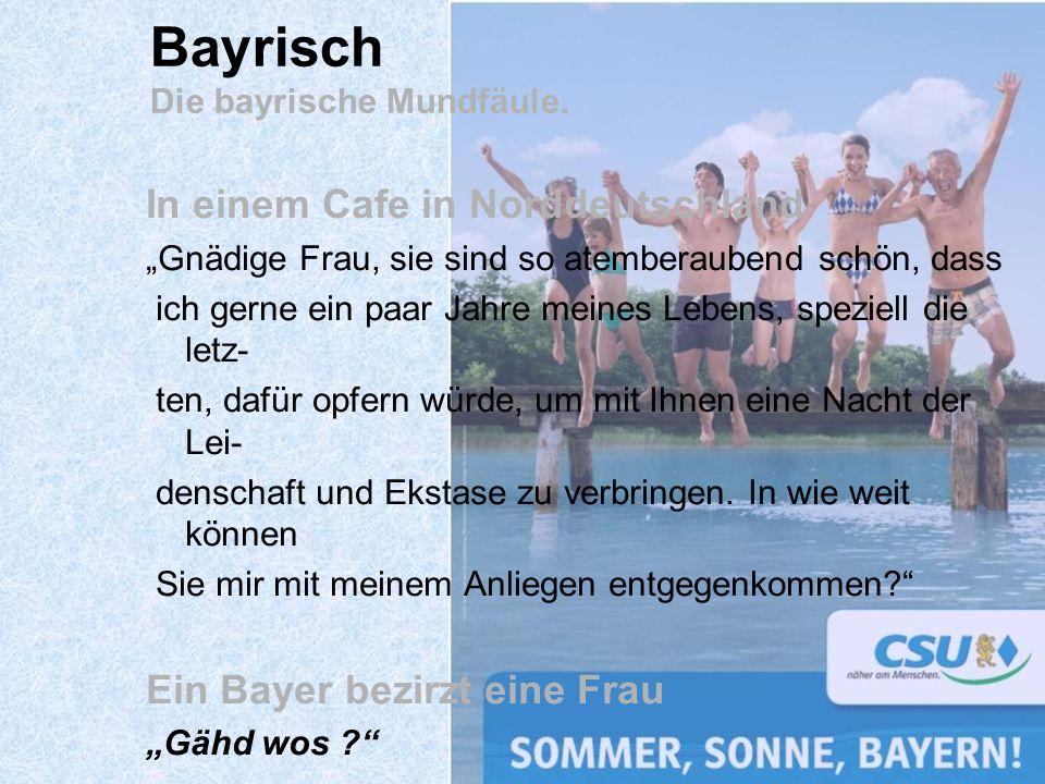 In einem Cafe in Norddeutschland Gnädige Frau, sie sind so atemberaubend schön, dass ich gerne ein paar Jahre meines Lebens, speziell die letz- ten, d