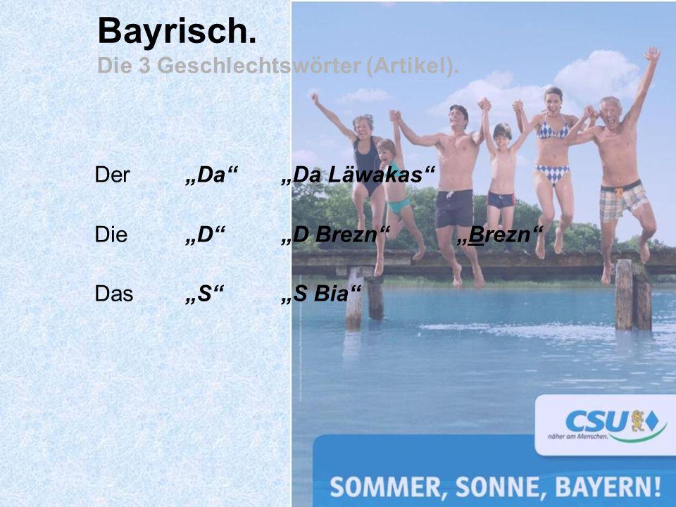 Der Die Das Bayrisch. Die 3 Geschlechtswörter (Artikel). Da D S Brezn Da Läwakas D Brezn S Bia