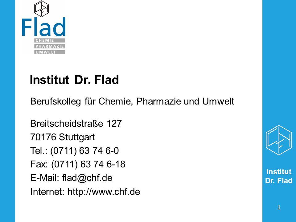 Institut Dr. Flad Berufskolleg für Chemie, Pharmazie und Umwelt Breitscheidstraße 127 70176 Stuttgart Tel.: (0711) 63 74 6-0 Fax: (0711) 63 74 6-18 E-