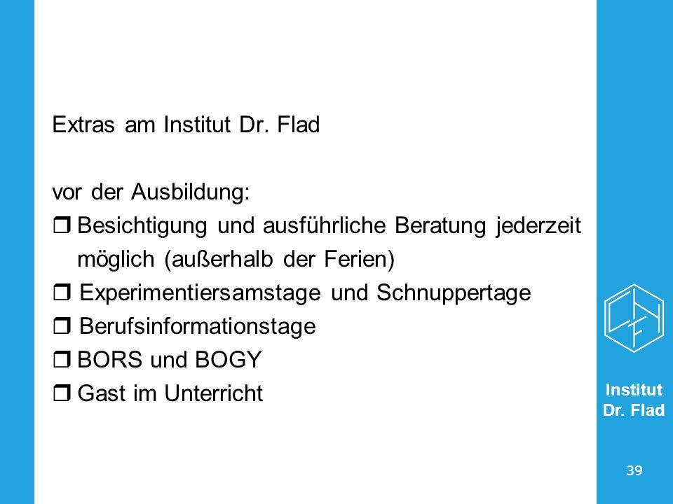 Institut Dr. Flad 39 Extras am Institut Dr. Flad vor der Ausbildung: Besichtigung und ausführliche Beratung jederzeit möglich (außerhalb der Ferien) E