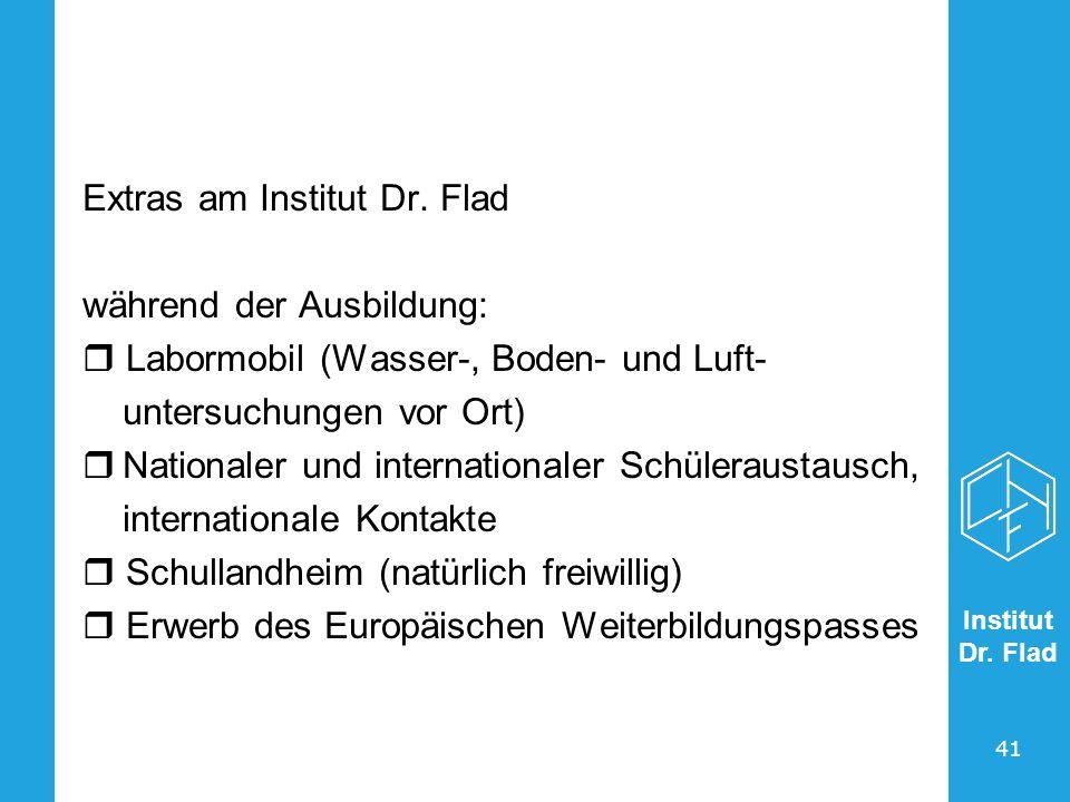 Institut Dr. Flad 41 Extras am Institut Dr. Flad während der Ausbildung: Labormobil (Wasser-, Boden- und Luft- untersuchungen vor Ort) Nationaler und