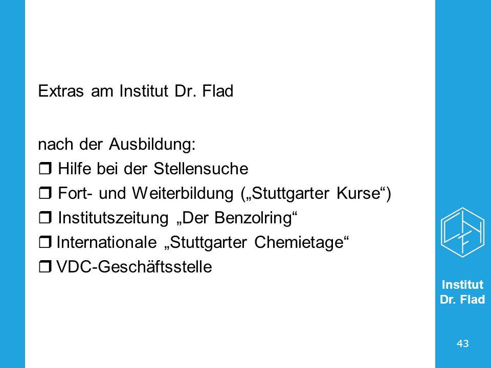 Institut Dr. Flad 43 Extras am Institut Dr. Flad nach der Ausbildung: Hilfe bei der Stellensuche Fort- und Weiterbildung (Stuttgarter Kurse) Instituts