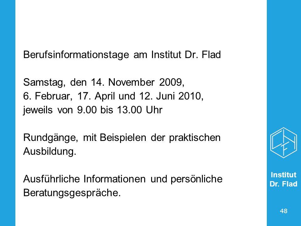 Institut Dr. Flad 48 Berufsinformationstage am Institut Dr. Flad Samstag, den 14. November 2009, 6. Februar, 17. April und 12. Juni 2010, jeweils von