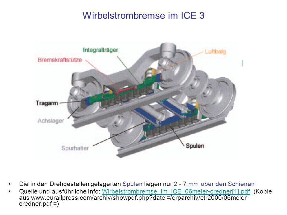 Wirbelstrombremse im ICE 3 Die in den Drehgestellen gelagerten Spulen liegen nur 2 - 7 mm über den Schienen Quelle und ausführliche Info: Wirbelstromb