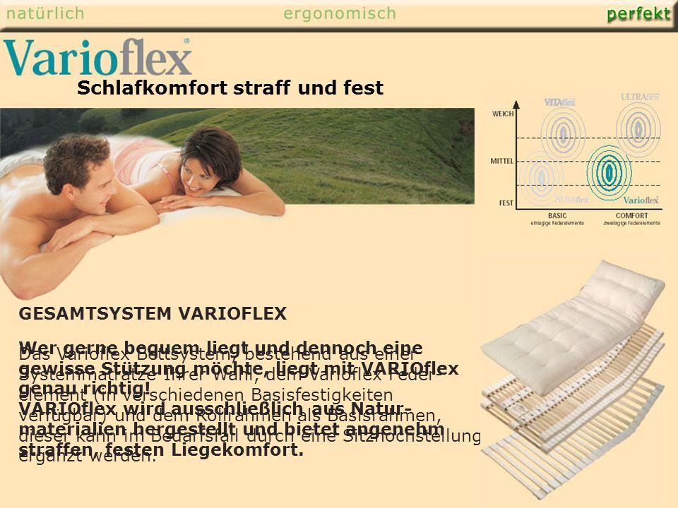 GESAMTSYSTEM VARIOFLEX Das Varioflex Bettsystem, bestehend aus einer Systemmatratze Ihrer Wahl, dem Varioflex Feder- element (in verschiedenen Basisfestigkeiten verfügbar) und dem Rollrahmen als Basisrahmen, dieser kann im Bedarfsfall durch eine Sitzhochstellung ergänzt werden.