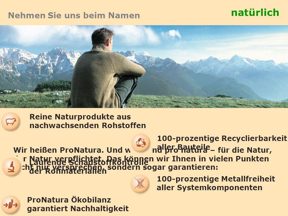 Nehmen Sie uns beim Namen Wir heißen ProNatura. Und wird sind pro natura – für die Natur, der Natur verpflichtet. Das können wir Ihnen in vielen Punkt